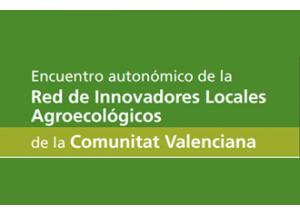 Arranca la 1ª Trobada de la Xarxa d'Innovadors Locals Agroecològics de la Comunitat Valenciana